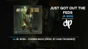 Just Got Out The Feds BY Jr. Boss